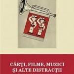 """""""Cărți, filme, muzici și alte distracții din comunism"""" de Dan Lungu și Amelia Gheorghiță (recenzie)"""