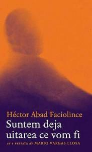 """""""Suntem deja uitarea ce vom fi"""" de Héctor Abad Faciolince (recenzie)"""