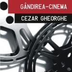 """""""Gândirea-cinema"""" de Cezar Gheorghe (recenzie)"""