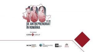 Muzeul antreprenoriatului: 100 de ani de antreprenoriat românesc by CITR