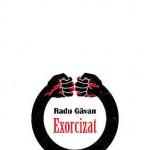 """""""Exorcizat"""" de Radu Găvan (recenzie)"""