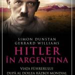 """""""Hitler în Argentina, Viața Führerului după cel de-al Doilea Război Mondial"""" de Simon Dunstan și Gerrard Williams (recenzie)"""