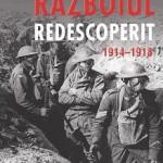 """Războiul redescoperit – 1914-1918"" de Stéphane Audoin-Rouzeau si Annette Becker (recenzie)"